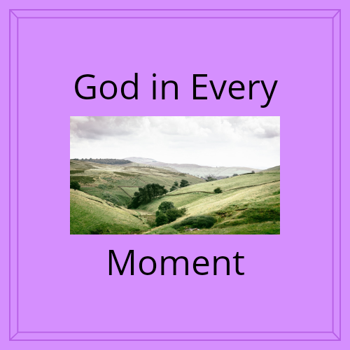 God In Every Moment